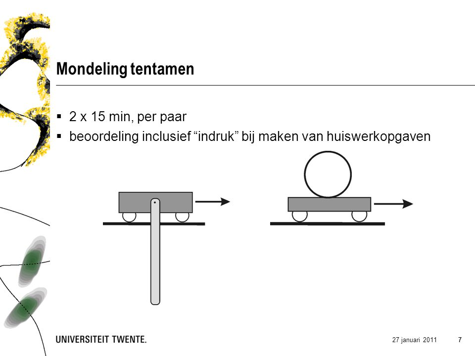 27 januari 2011 77 Mondeling tentamen  2 x 15 min, per paar  beoordeling inclusief indruk bij maken van huiswerkopgaven