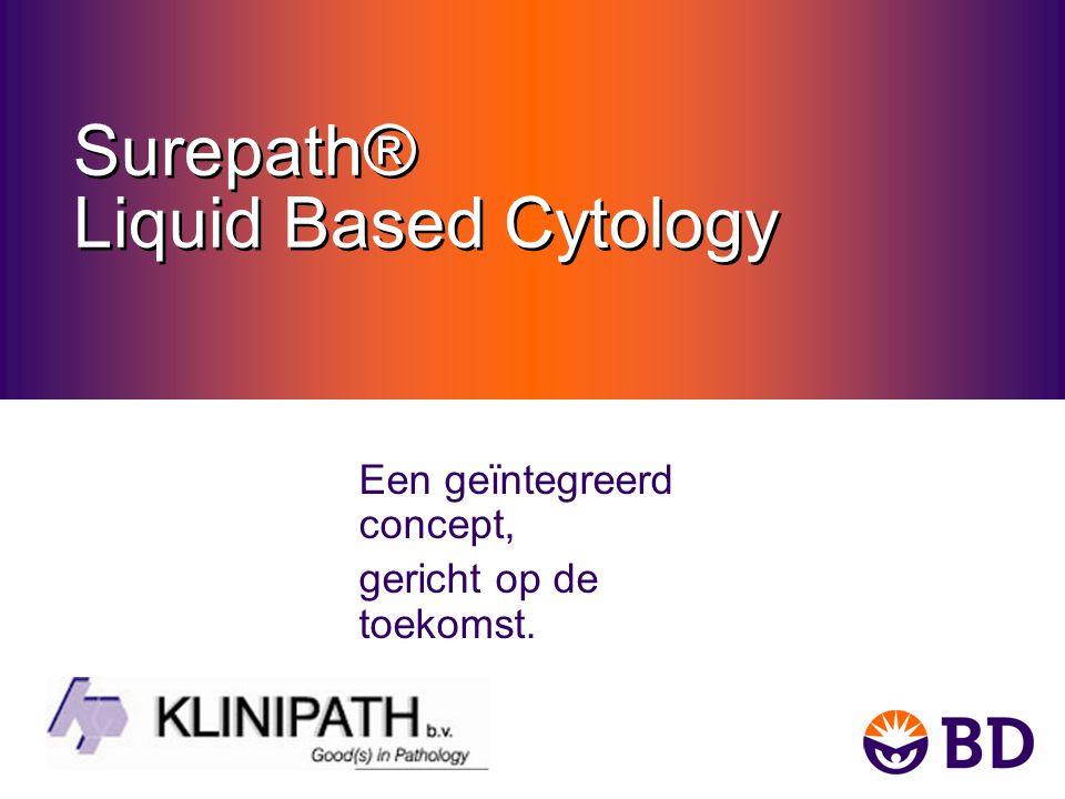 Surepath® Liquid Based Cytology Een geïntegreerd concept, gericht op de toekomst.