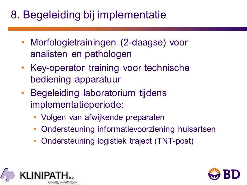 8. Begeleiding bij implementatie Morfologietrainingen (2-daagse) voor analisten en pathologen Key-operator training voor technische bediening apparatu