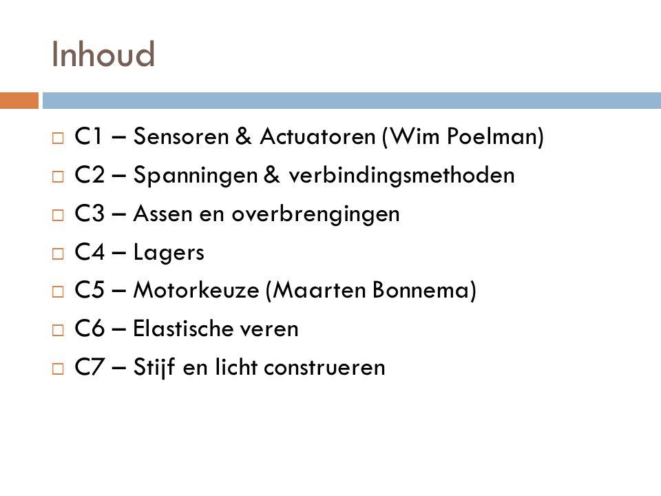 Inhoud  C1 – Sensoren & Actuatoren (Wim Poelman)  C2 – Spanningen & verbindingsmethoden  C3 – Assen en overbrengingen  C4 – Lagers  C5 – Motorkeu