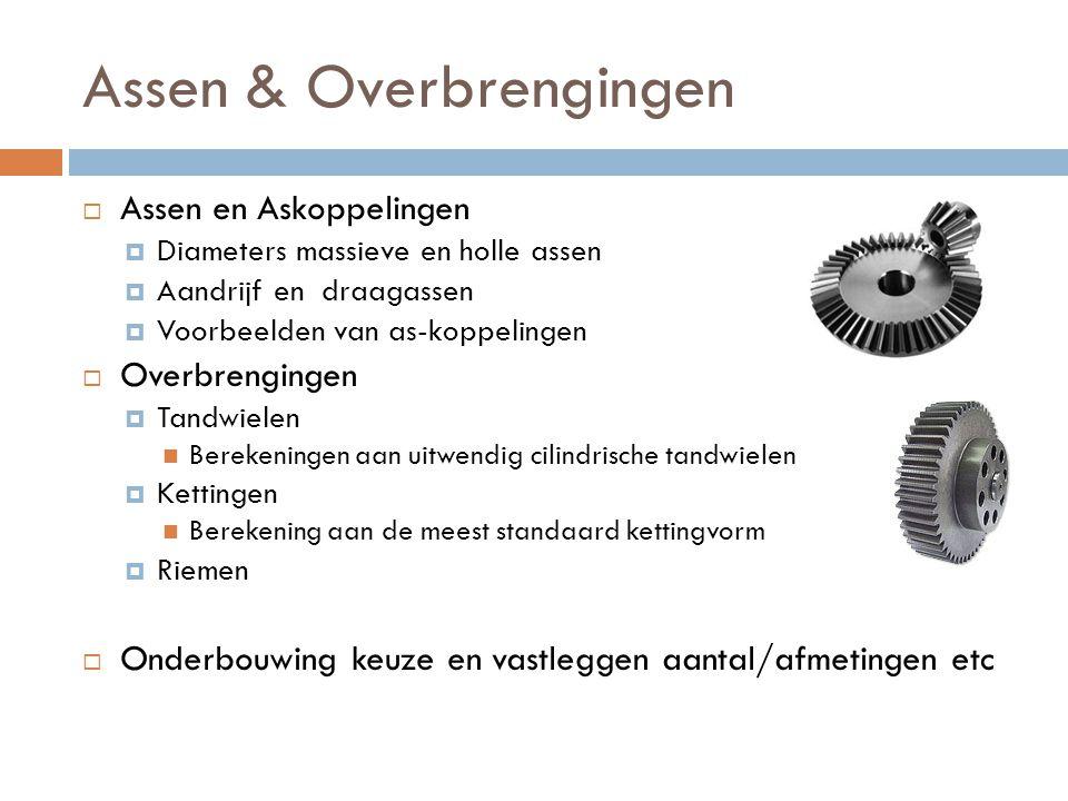 Assen & Overbrengingen  Assen en Askoppelingen  Diameters massieve en holle assen  Aandrijf en draagassen  Voorbeelden van as-koppelingen  Overbr