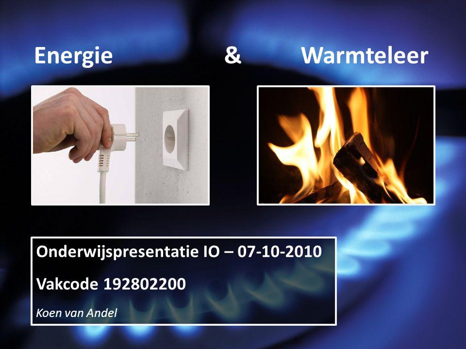 Onderwijspresentatie IO – 07-10-2010 Vakcode 192802200 Koen van Andel Energie&Warmteleer