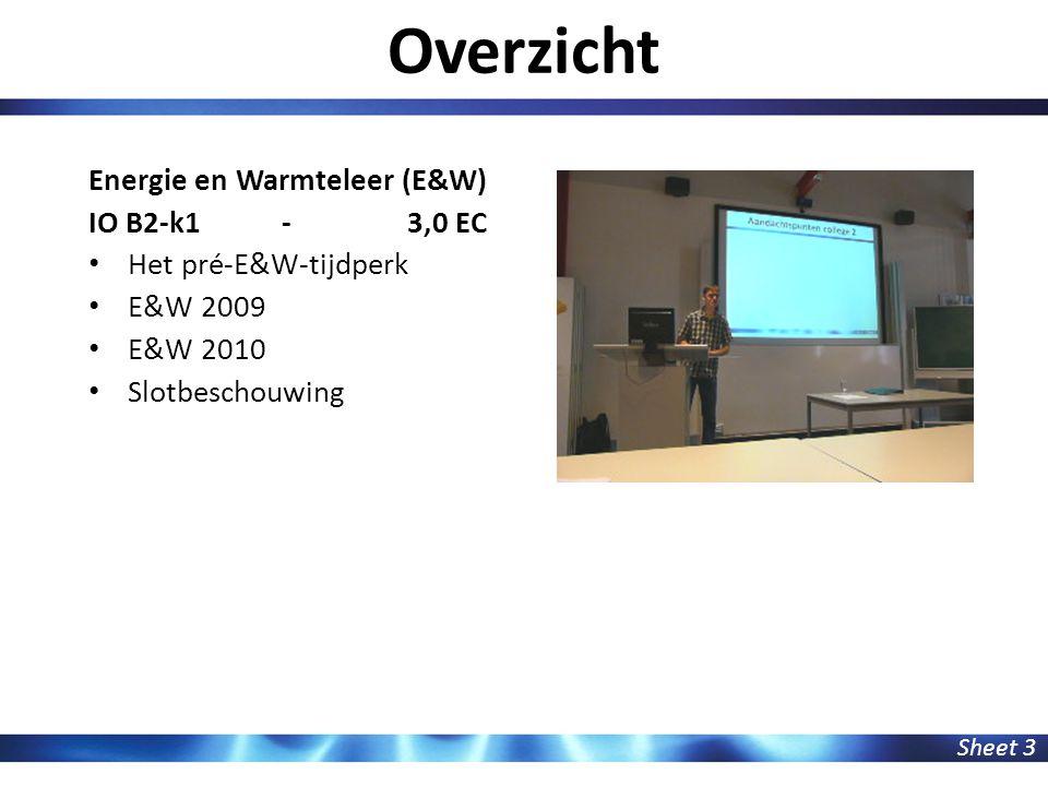 Overzicht Sheet 3 Energie en Warmteleer (E&W) IO B2-k1 - 3,0 EC Het pré-E&W-tijdperk E&W 2009 E&W 2010 Slotbeschouwing