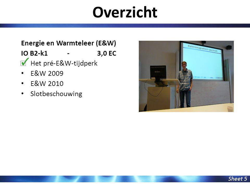 E&W 2009 - Uitgangspunten Sheet 6 Focus op energie en warmtehuishouding Productgericht Nadruk op begrip en gevoel fysica Veel oefening Geen 'hogere' wiskunde Feedback