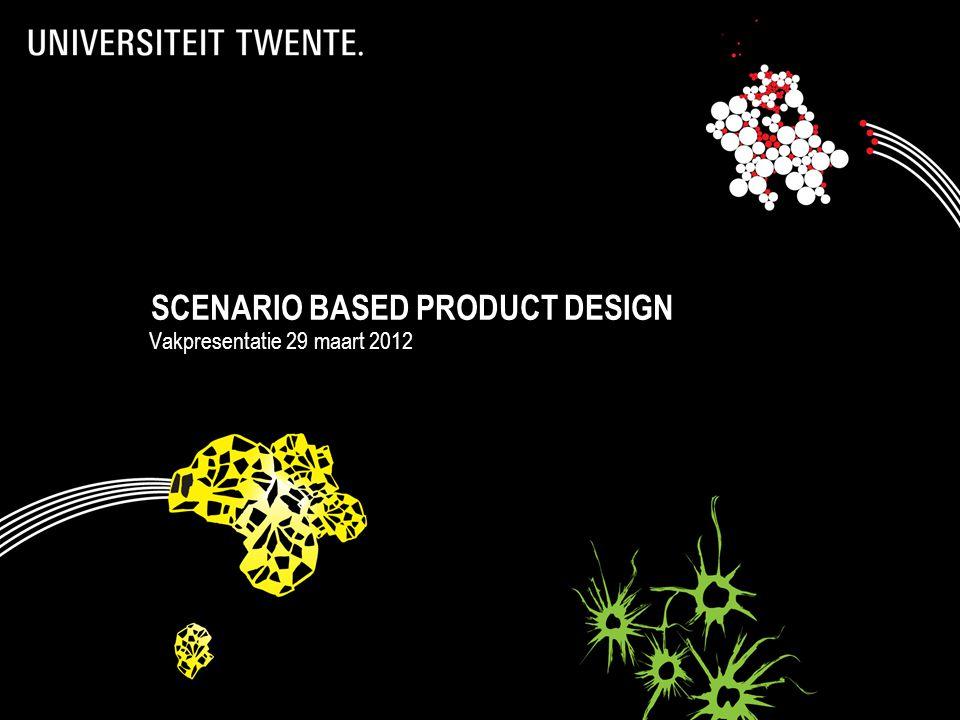 SCENARIO BASED PRODUCT DESIGN Vakpresentatie 29 maart 2012