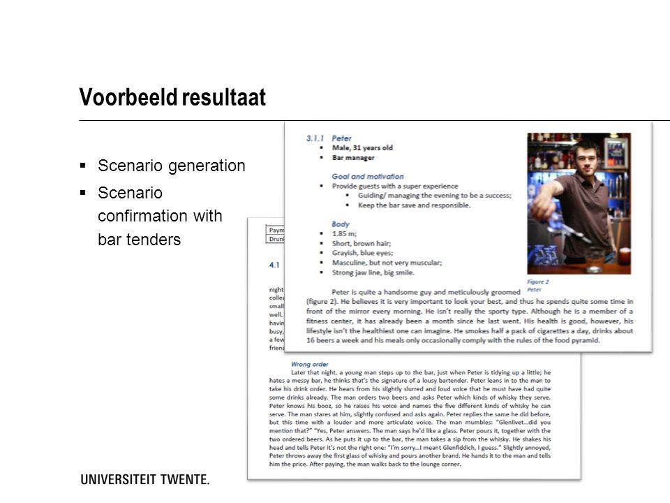Voorbeeld resultaat  Scenario generation  Scenario confirmation with bar tenders