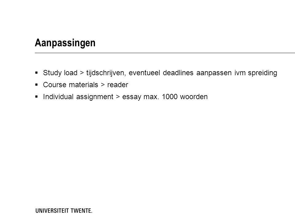 Aanpassingen  Study load > tijdschrijven, eventueel deadlines aanpassen ivm spreiding  Course materials > reader  Individual assignment > essay max