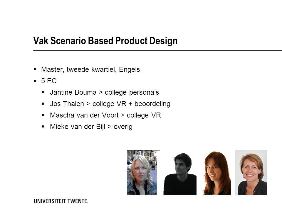 Vak Scenario Based Product Design  Master, tweede kwartiel, Engels  5 EC  Jantine Bouma > college persona's  Jos Thalen > college VR + beoordeling