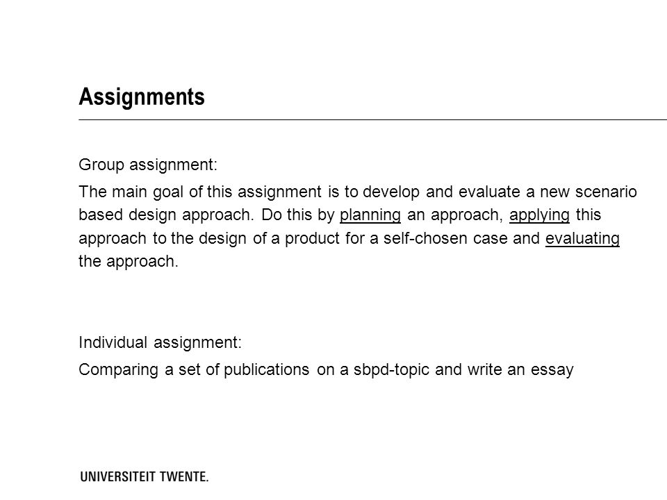 Assignments Group assignment: The main goal of this assignment is to develop and evaluate a new scenario based design approach.