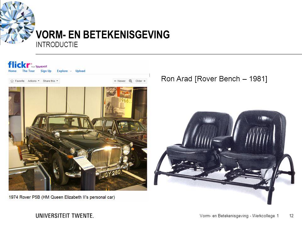 Opbouw uit bestaande onderdelen Luxe stoel Vorm- en Betekenisgeving - Werkcollege 1 VORM- EN BETEKENISGEVING INTRODUCTIE 12 Ron Arad [Rover Bench – 19