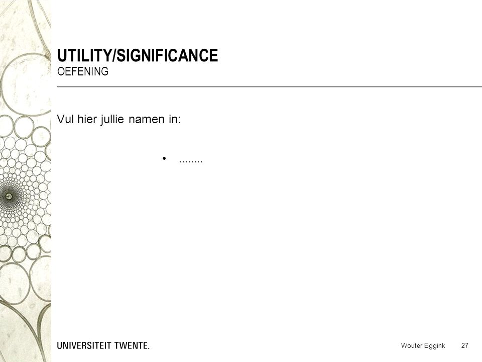 Vul hier jullie namen in:........ Wouter Eggink UTILITY/SIGNIFICANCE OEFENING 27