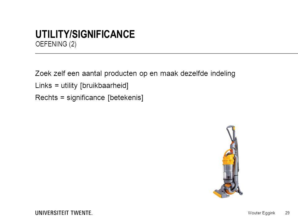 Zoek zelf een aantal producten op en maak dezelfde indeling Links = utility [bruikbaarheid] Rechts = significance [betekenis] Wouter Eggink UTILITY/SI