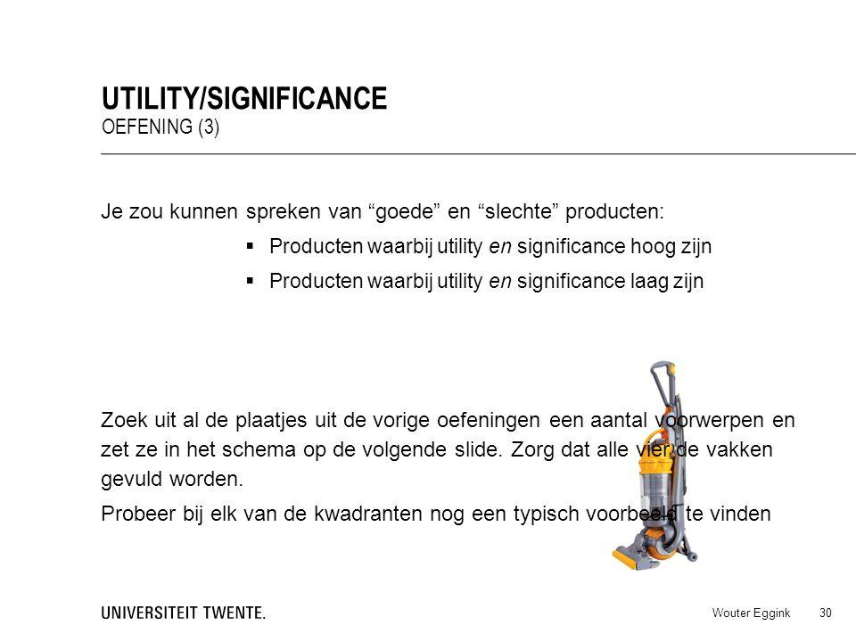 "Wouter Eggink UTILITY/SIGNIFICANCE OEFENING (3) 30 Je zou kunnen spreken van ""goede"" en ""slechte"" producten:  Producten waarbij utility en significan"