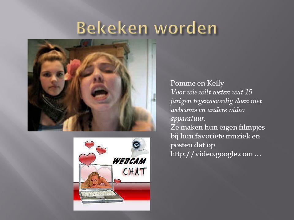 Pomme en Kelly Voor wie wilt weten wat 15 jarigen tegenwoordig doen met webcams en andere video apparatuur. Ze maken hun eigen filmpjes bij hun favori