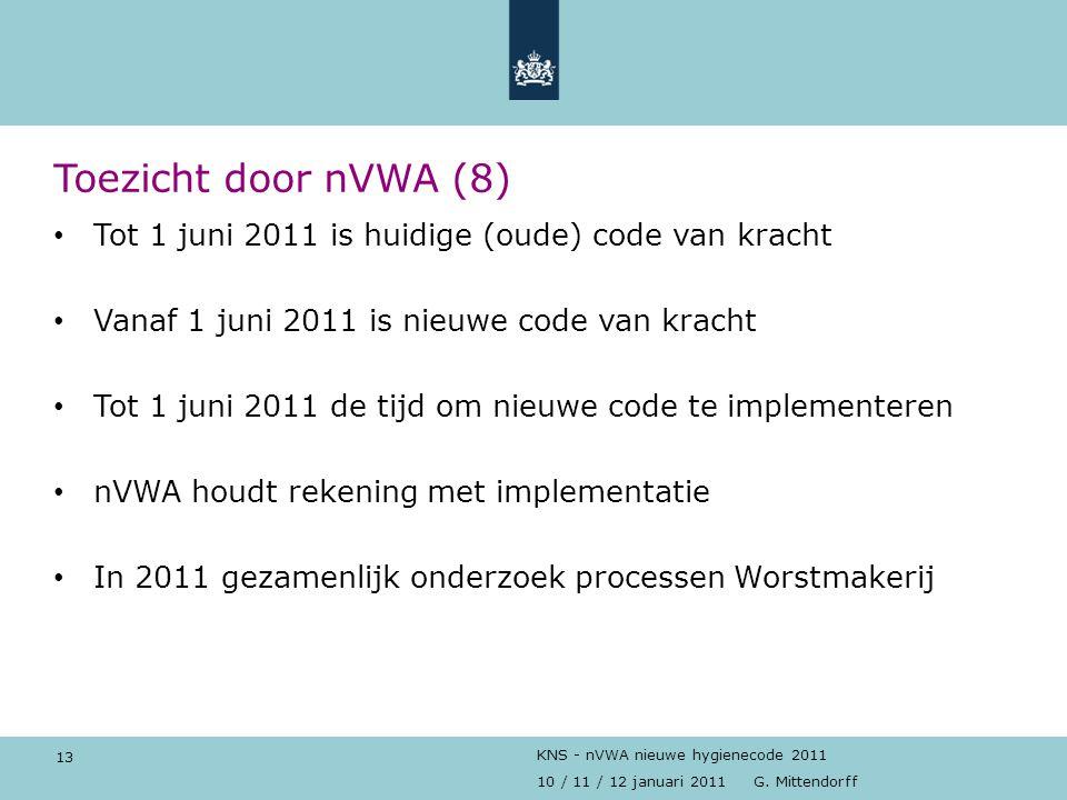 13 10 / 11 / 12 januari 2011 G. Mittendorff KNS - nVWA nieuwe hygienecode 2011 Toezicht door nVWA (8) Tot 1 juni 2011 is huidige (oude) code van krach