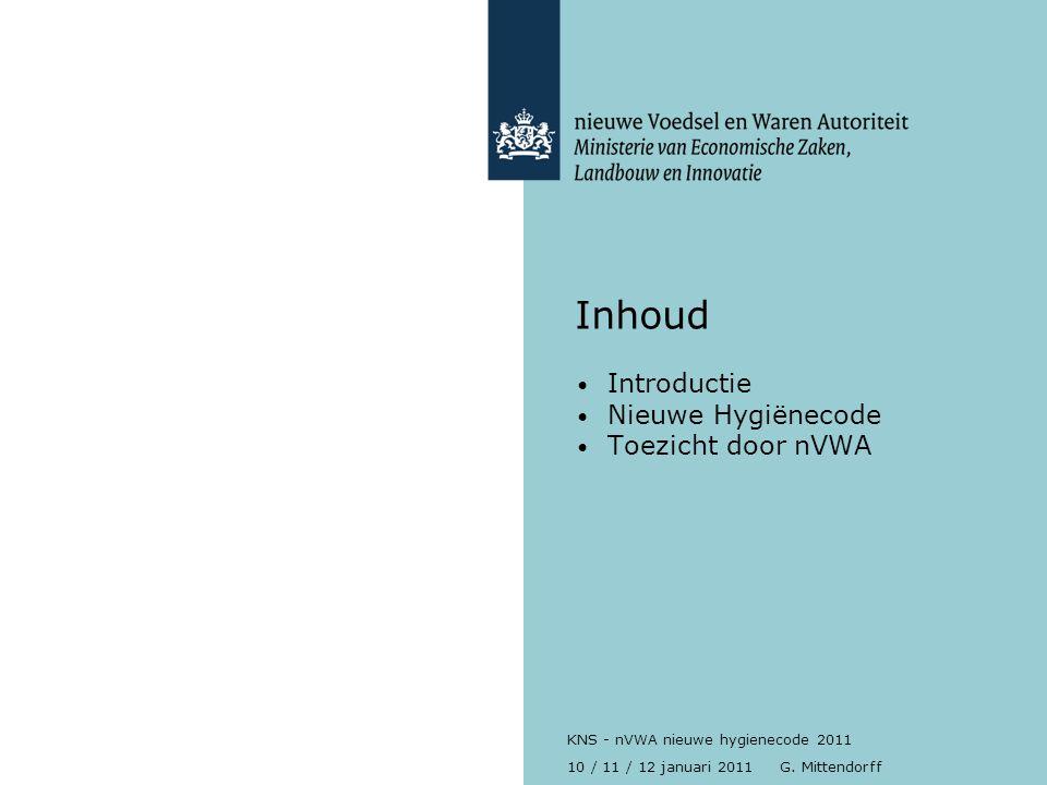 10 / 11 / 12 januari 2011 G. Mittendorff KNS - nVWA nieuwe hygienecode 2011 Inhoud Introductie Nieuwe Hygiënecode Toezicht door nVWA