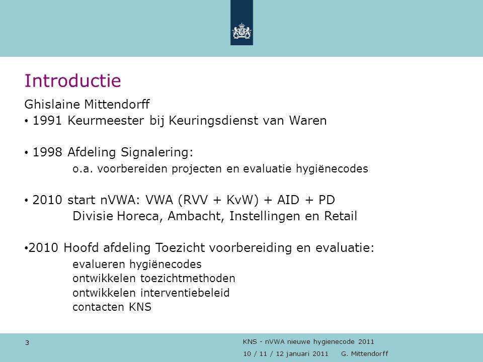 3 10 / 11 / 12 januari 2011 G. Mittendorff KNS - nVWA nieuwe hygienecode 2011 Introductie 3 Ghislaine Mittendorff 1991 Keurmeester bij Keuringsdienst