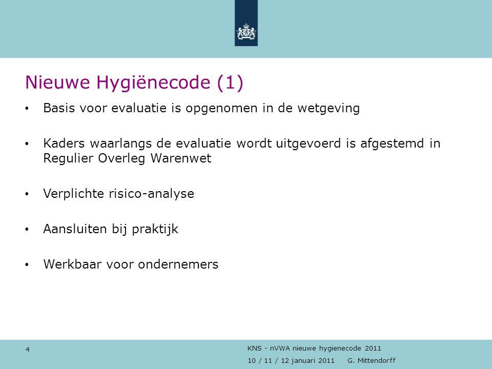 4 10 / 11 / 12 januari 2011 G. Mittendorff KNS - nVWA nieuwe hygienecode 2011 Nieuwe Hygiënecode (1) Basis voor evaluatie is opgenomen in de wetgeving
