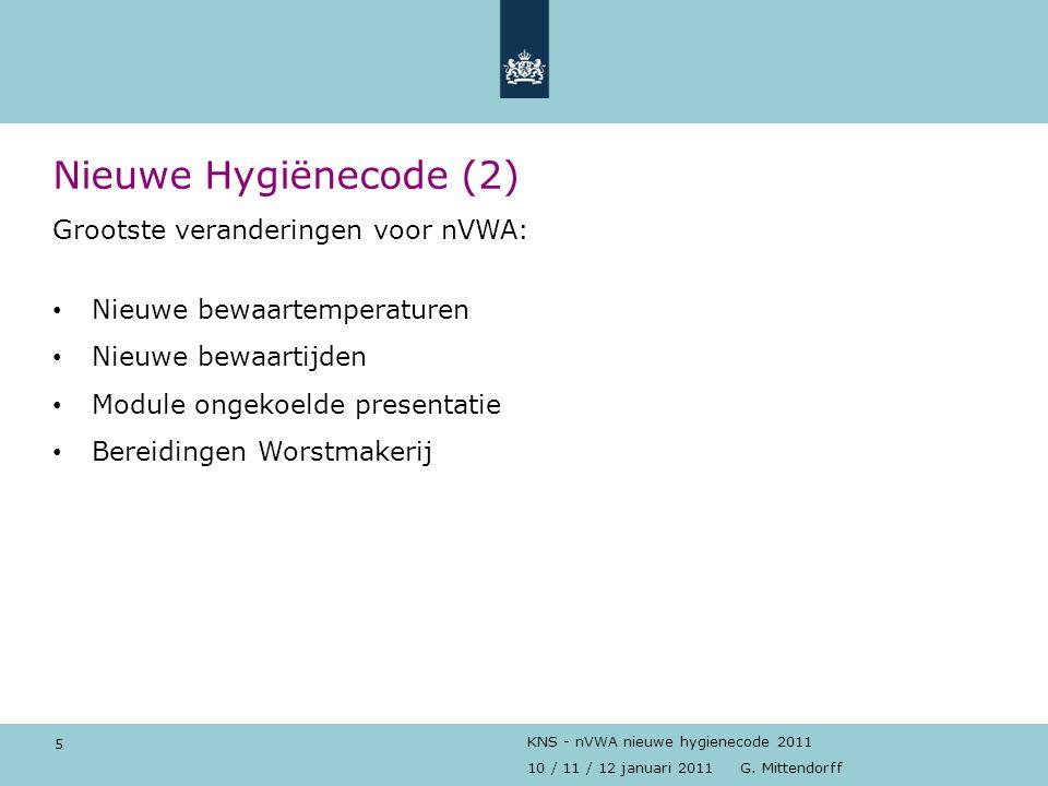 5 10 / 11 / 12 januari 2011 G. Mittendorff KNS - nVWA nieuwe hygienecode 2011 Nieuwe Hygiënecode (2) Grootste veranderingen voor nVWA: Nieuwe bewaarte