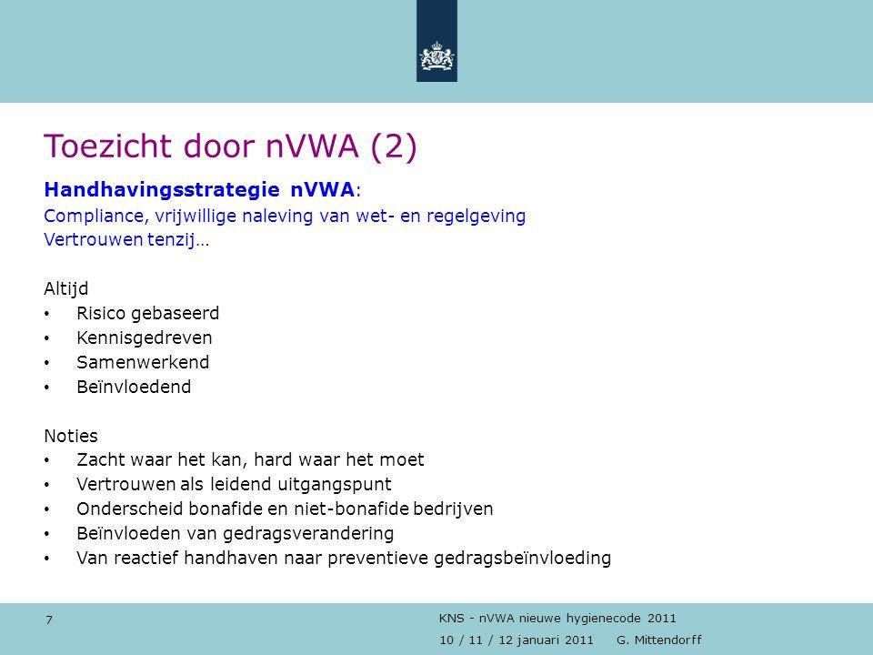 7 10 / 11 / 12 januari 2011 G. Mittendorff KNS - nVWA nieuwe hygienecode 2011 Toezicht door nVWA (2) Handhavingsstrategie nVWA : Compliance, vrijwilli