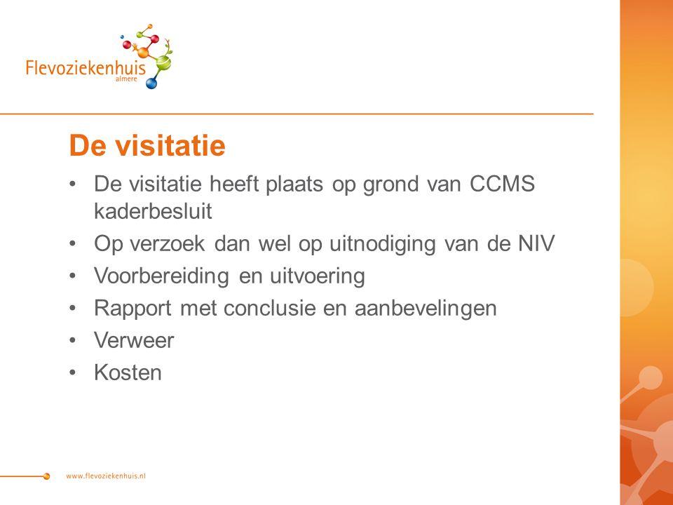 De visitatie De visitatie heeft plaats op grond van CCMS kaderbesluit Op verzoek dan wel op uitnodiging van de NIV Voorbereiding en uitvoering Rapport met conclusie en aanbevelingen Verweer Kosten