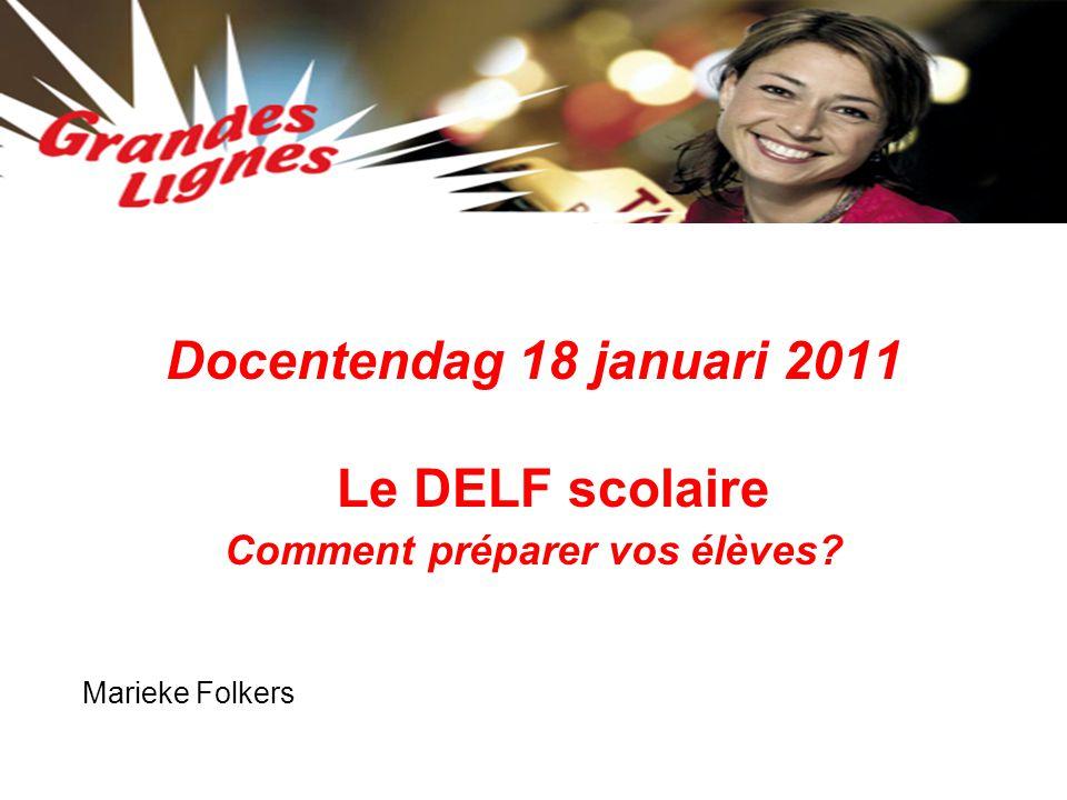 Docentendag 18 januari 2011 Le DELF scolaire Comment préparer vos élèves? Marieke Folkers