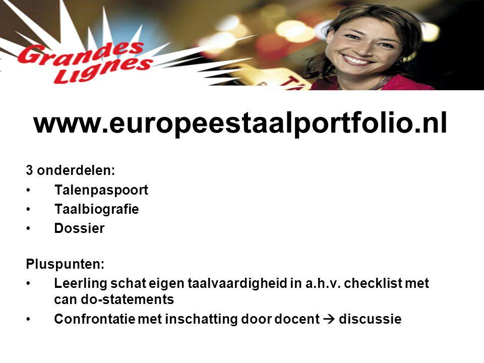 www.europeestaalportfolio.nl 3 onderdelen: Talenpaspoort Taalbiografie Dossier Pluspunten: Leerling schat eigen taalvaardigheid in a.h.v. checklist me