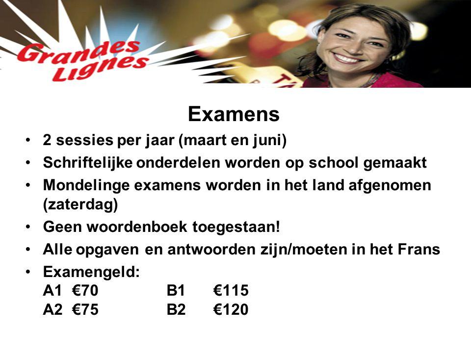 Examens 2 sessies per jaar (maart en juni) Schriftelijke onderdelen worden op school gemaakt Mondelinge examens worden in het land afgenomen (zaterdag) Geen woordenboek toegestaan.