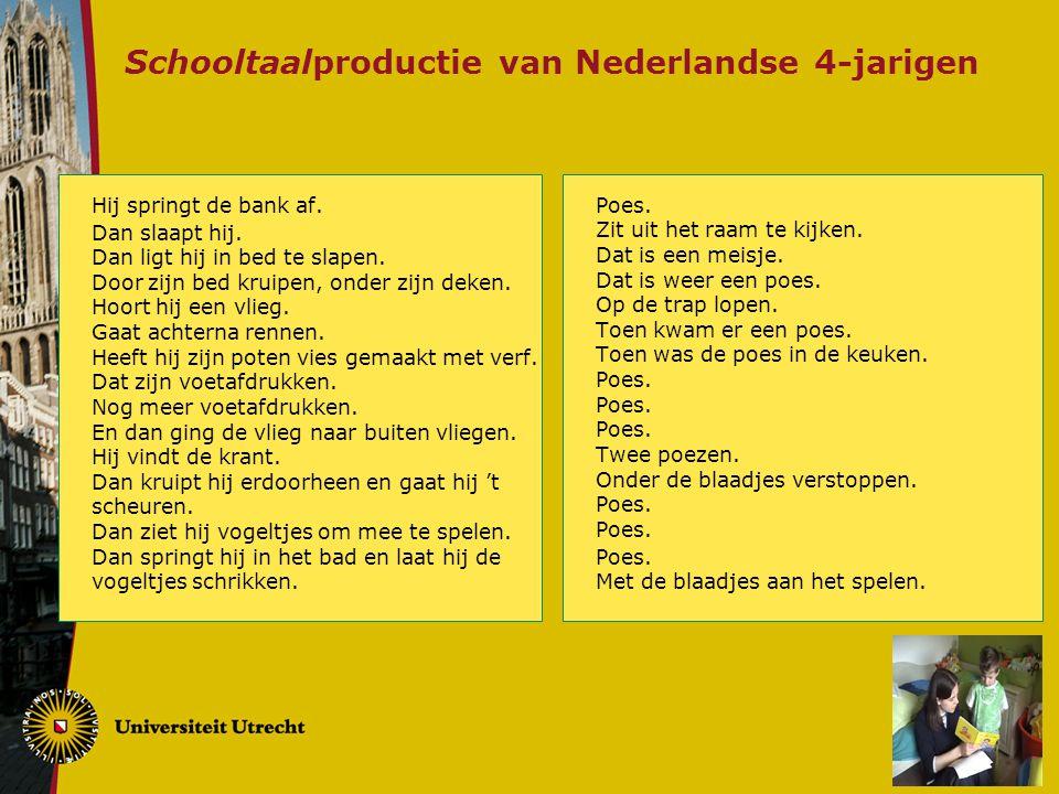 Schooltaalproductie van Nederlandse 4-jarigen Hij springt de bank af. Dan slaapt hij. Dan ligt hij in bed te slapen. Door zijn bed kruipen, onder zijn