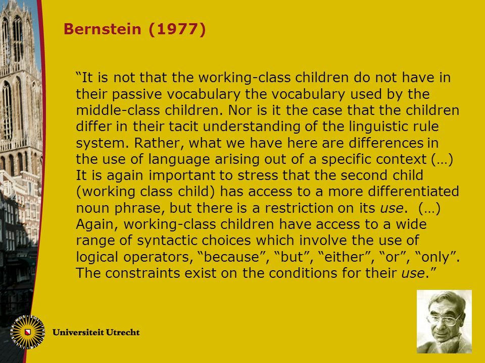 "Bernstein (1977) ""It is not that the working-class children do not have in their passive vocabulary the vocabulary used by the middle-class children."