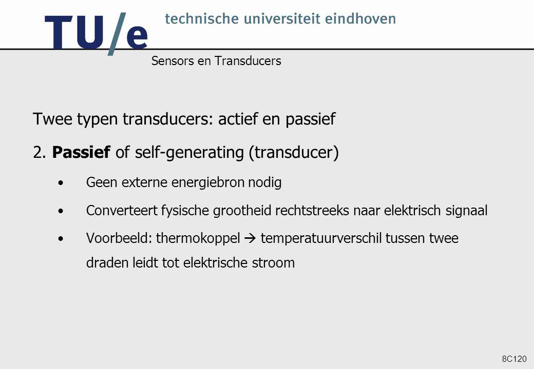 8C120 Sensors en Transducers Twee typen transducers: actief en passief 2. Passief of self-generating (transducer) Geen externe energiebron nodig Conve