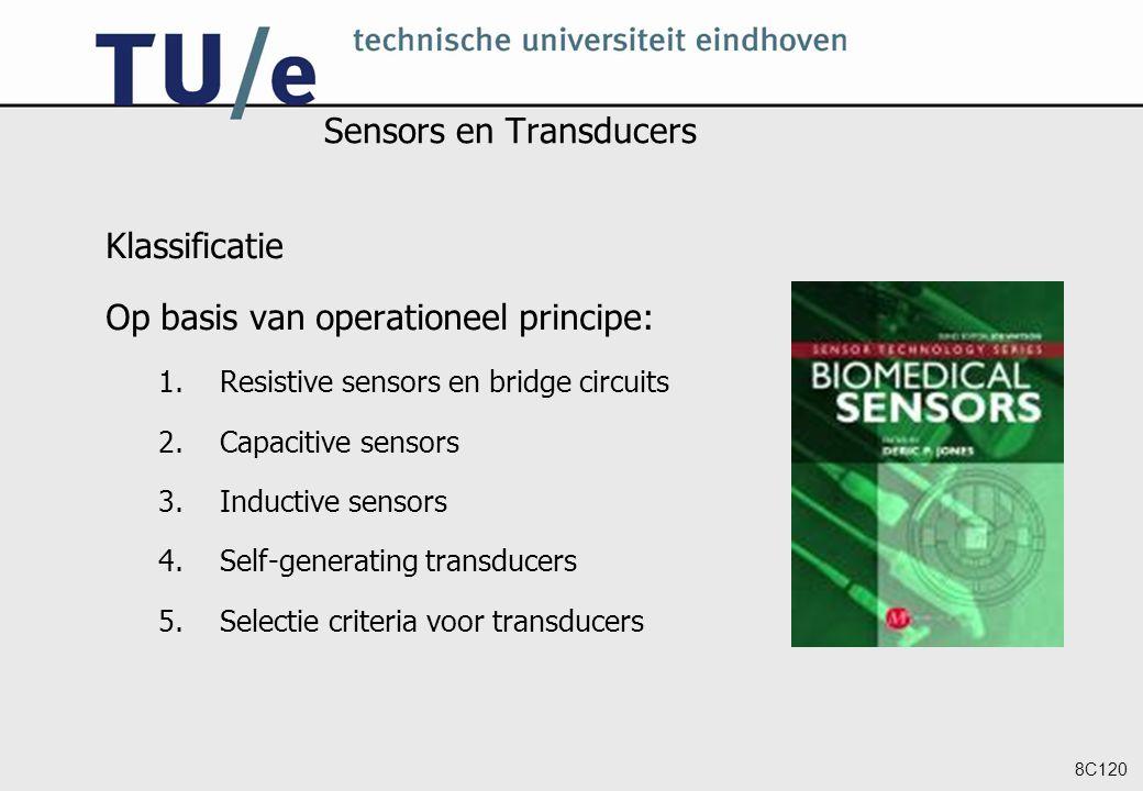 8C120 Sensors en Transducers Klassificatie Op basis van operationeel principe: 1.Resistive sensors en bridge circuits 2.Capacitive sensors 3.Inductive