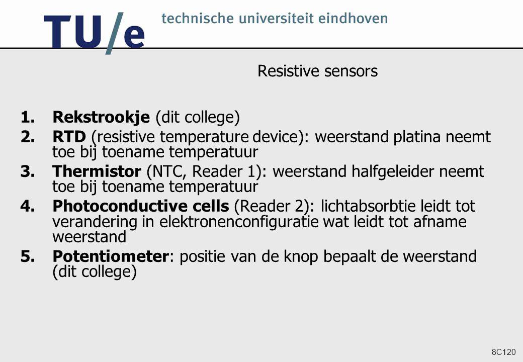 8C120 Resistive sensors 1.Rekstrookje (dit college) 2.RTD (resistive temperature device): weerstand platina neemt toe bij toename temperatuur 3.Thermi