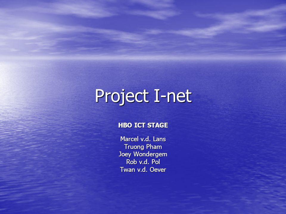 Project I-net HBO ICT STAGE Marcel v.d. Lans Truong Pham Joey Wondergem Rob v.d. Pol Twan v.d. Oever