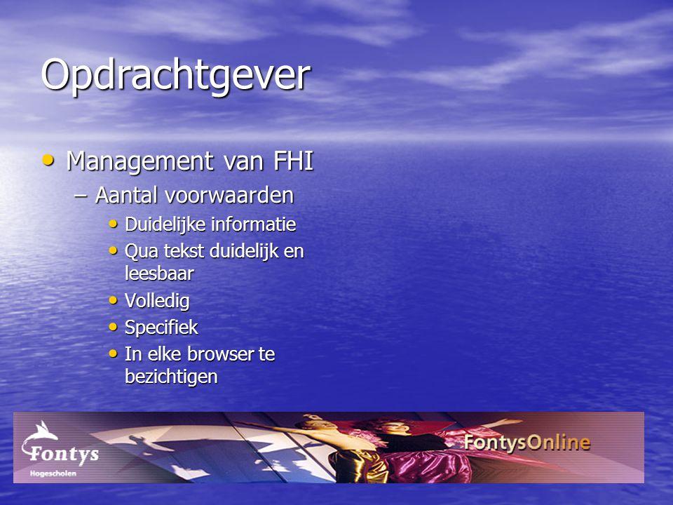 Opdrachtgever Management van FHI Management van FHI –Aantal voorwaarden Duidelijke informatie Duidelijke informatie Qua tekst duidelijk en leesbaar Qu