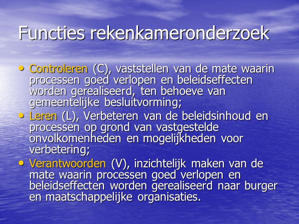 Functies rekenkameronderzoek Controleren (C), vaststellen van de mate waarin processen goed verlopen en beleidseffecten worden gerealiseerd, ten behoeve van gemeentelijke besluitvorming; Controleren (C), vaststellen van de mate waarin processen goed verlopen en beleidseffecten worden gerealiseerd, ten behoeve van gemeentelijke besluitvorming; Leren (L), Verbeteren van de beleidsinhoud en processen op grond van vastgestelde onvolkomenheden en mogelijkheden voor verbetering; Leren (L), Verbeteren van de beleidsinhoud en processen op grond van vastgestelde onvolkomenheden en mogelijkheden voor verbetering; Verantwoorden (V), inzichtelijk maken van de mate waarin processen goed verlopen en beleidseffecten worden gerealiseerd naar burger en maatschappelijke organisaties.