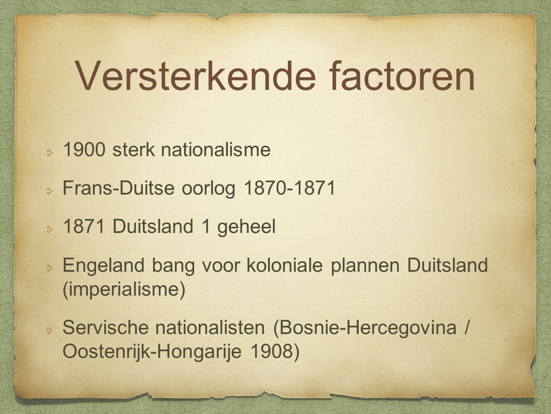 Versterkende factoren 1900 sterk nationalisme Frans-Duitse oorlog 1870-1871 1871 Duitsland 1 geheel Engeland bang voor koloniale plannen Duitsland (im