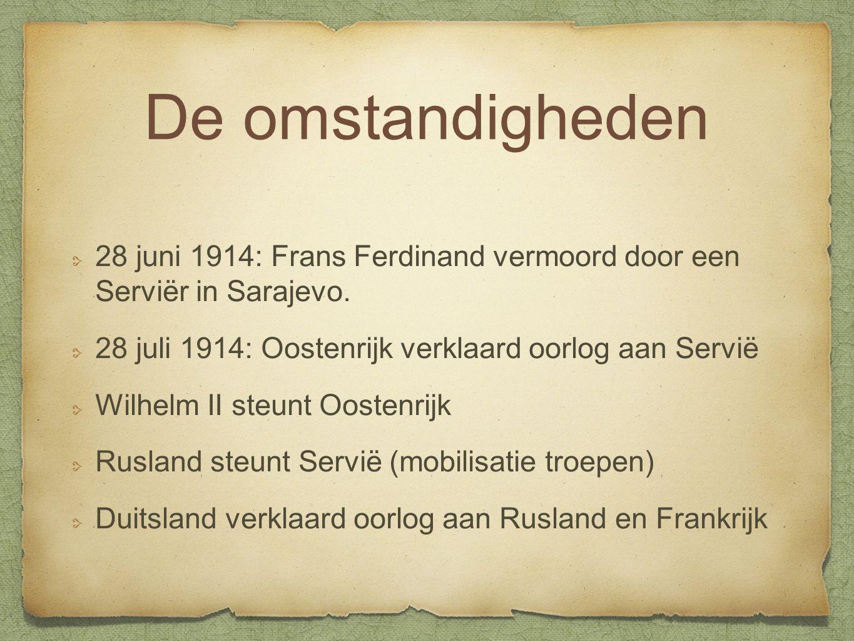 De omstandigheden 28 juni 1914: Frans Ferdinand vermoord door een Serviër in Sarajevo. 28 juli 1914: Oostenrijk verklaard oorlog aan Servië Wilhelm II
