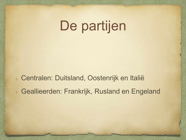De partijen Centralen: Duitsland, Oostenrijk en Italië Geallieerden: Frankrijk, Rusland en Engeland