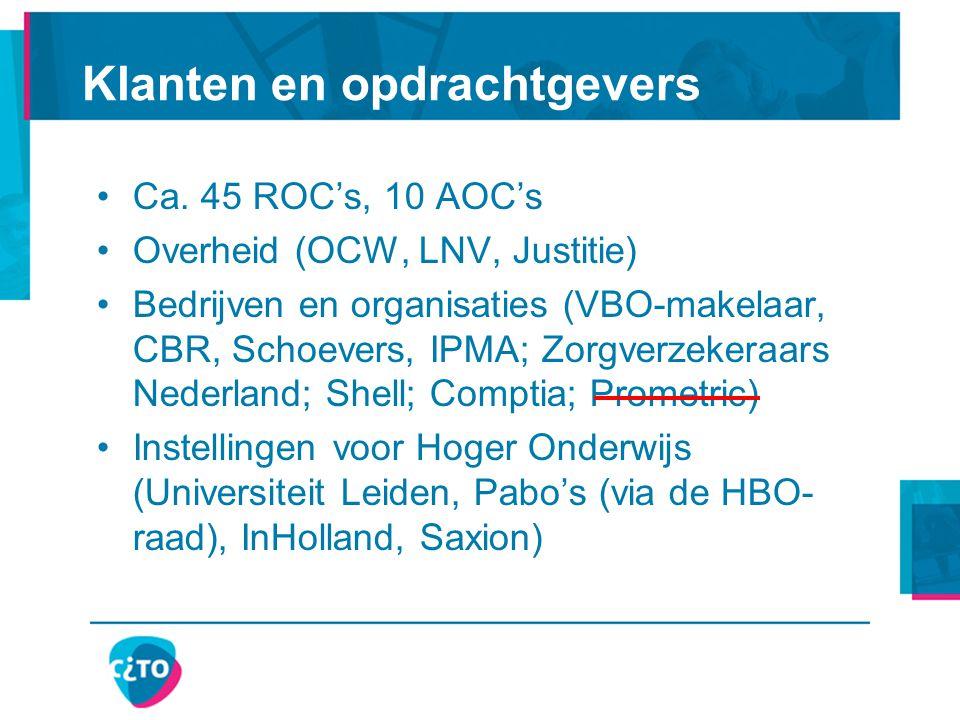 Ca. 45 ROC's, 10 AOC's Overheid (OCW, LNV, Justitie) Bedrijven en organisaties (VBO-makelaar, CBR, Schoevers, IPMA; Zorgverzekeraars Nederland; Shell;