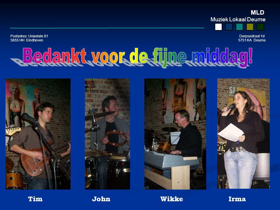 MLD Muziek Lokaal Deurne Postadres: Uniastate 81 Derpsestraat 1d 5655 HH Eindhoven 5751 KA Deurne TimJohnWikkeIrma