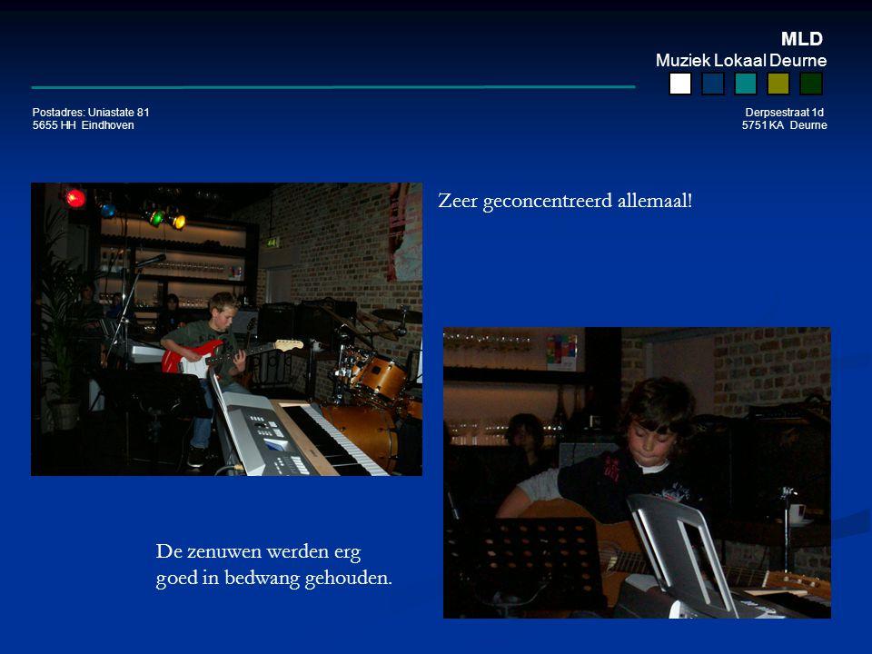 MLD Muziek Lokaal Deurne Postadres: Uniastate 81 Derpsestraat 1d 5655 HH Eindhoven 5751 KA Deurne Zeer geconcentreerd allemaal.