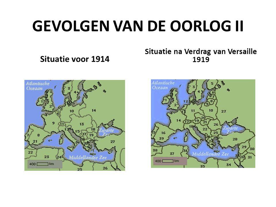 GEVOLGEN VAN DE OORLOG II Situatie voor 1914 Situatie na Verdrag van Versaille 1919