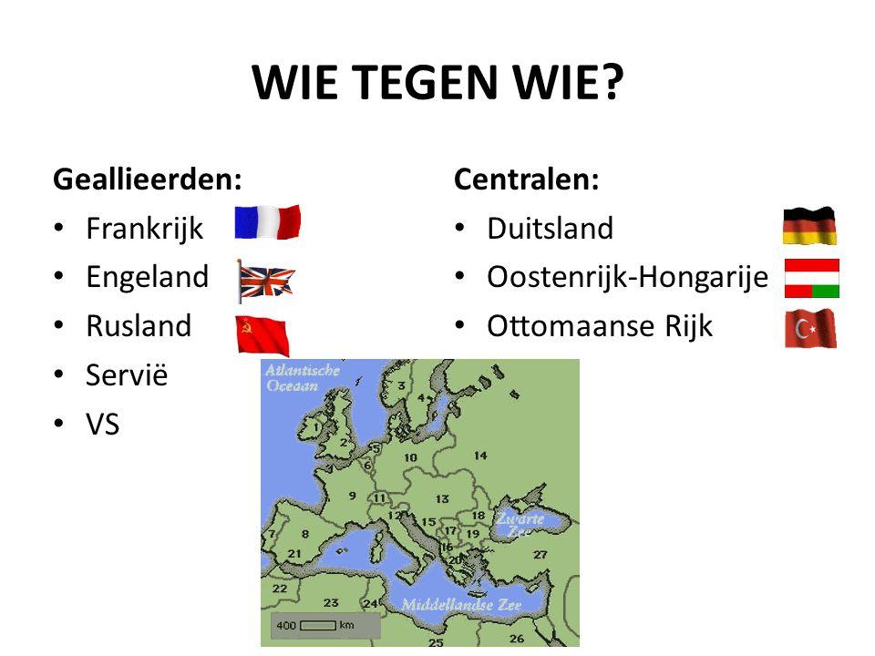 WIE TEGEN WIE? Geallieerden: Frankrijk Engeland Rusland Servië VS Centralen: Duitsland Oostenrijk-Hongarije Ottomaanse Rijk