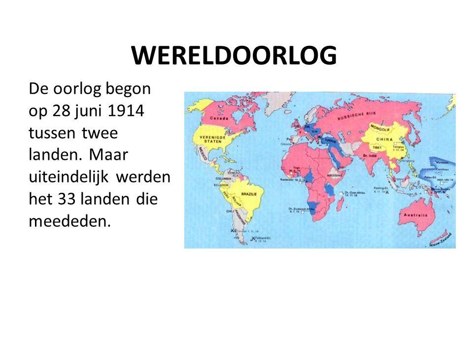 WERELDOORLOG De oorlog begon op 28 juni 1914 tussen twee landen. Maar uiteindelijk werden het 33 landen die meededen.