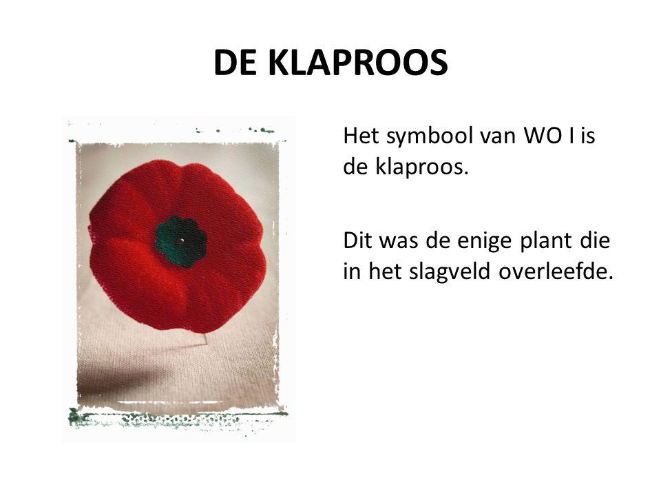 DE KLAPROOS Het symbool van WO I is de klaproos. Dit was de enige plant die in het slagveld overleefde.