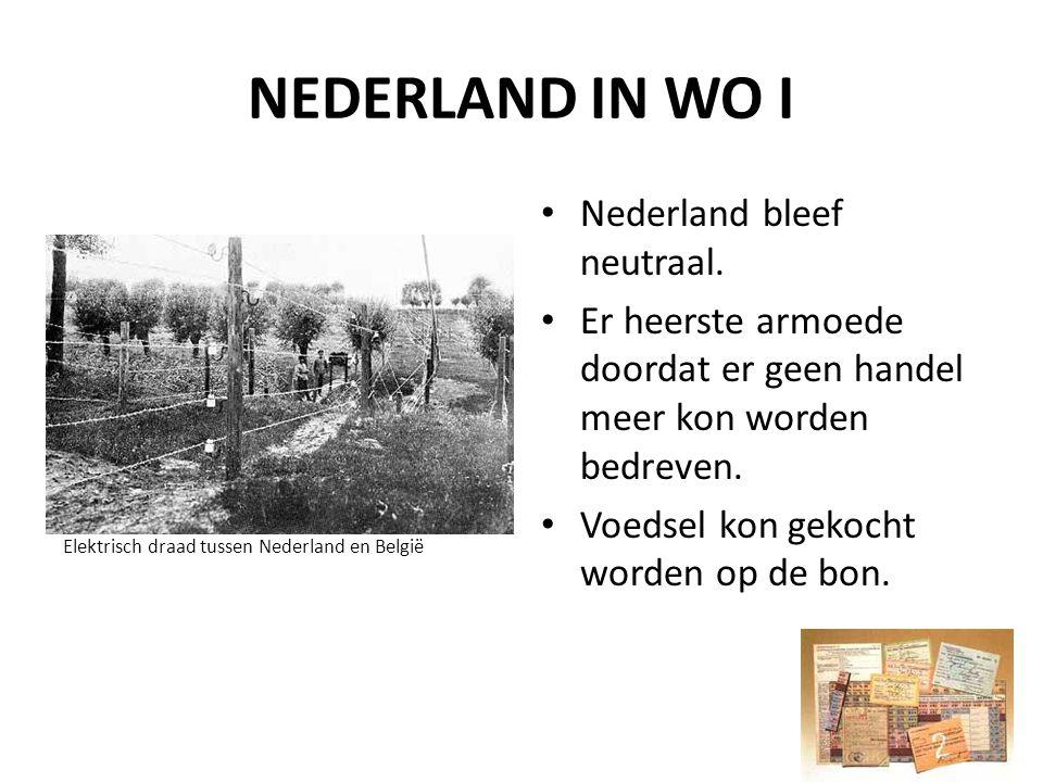 NEDERLAND IN WO I Elektrisch draad tussen Nederland en België Nederland bleef neutraal. Er heerste armoede doordat er geen handel meer kon worden bedr
