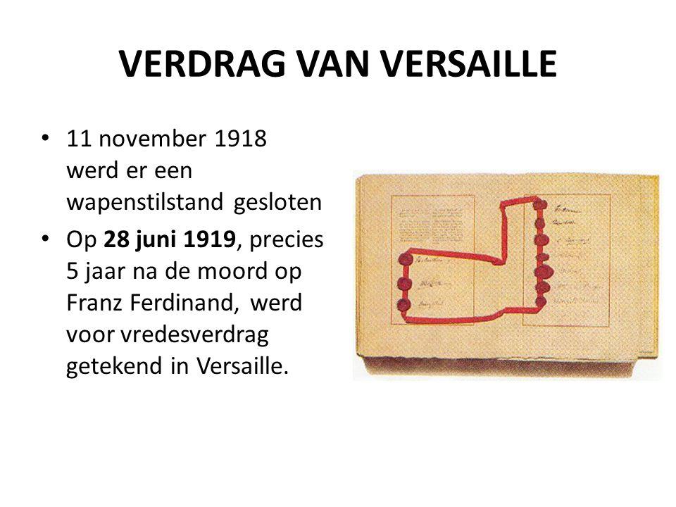 VERDRAG VAN VERSAILLE 11 november 1918 werd er een wapenstilstand gesloten Op 28 juni 1919, precies 5 jaar na de moord op Franz Ferdinand, werd voor vredesverdrag getekend in Versaille.