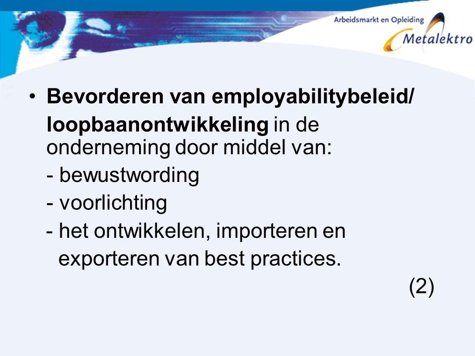Bevorderen van employabilitybeleid/ loopbaanontwikkeling in de onderneming door middel van: - bewustwording - voorlichting - het ontwikkelen, importer