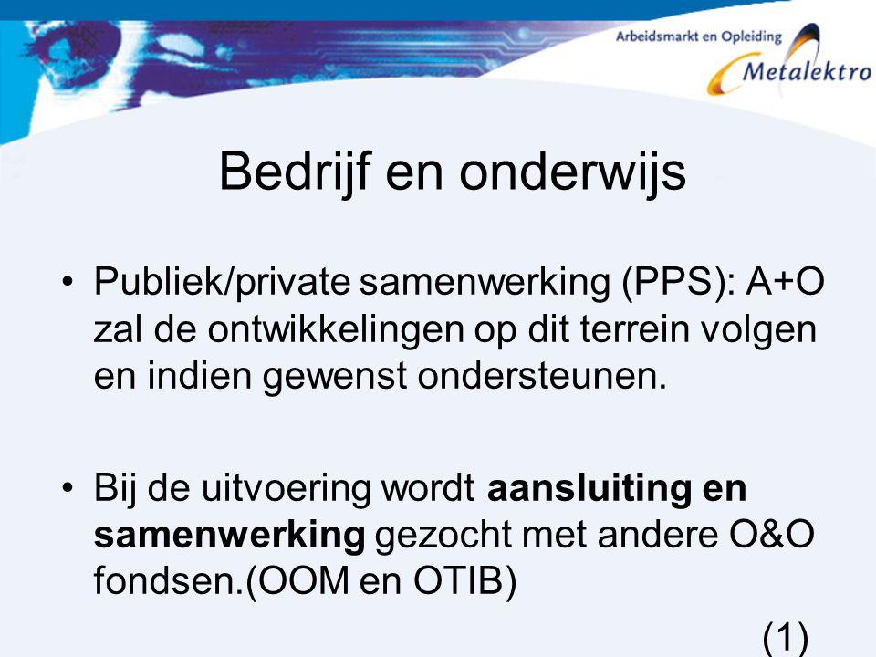 Bedrijf en onderwijs Publiek/private samenwerking (PPS): A+O zal de ontwikkelingen op dit terrein volgen en indien gewenst ondersteunen. Bij de uitvoe